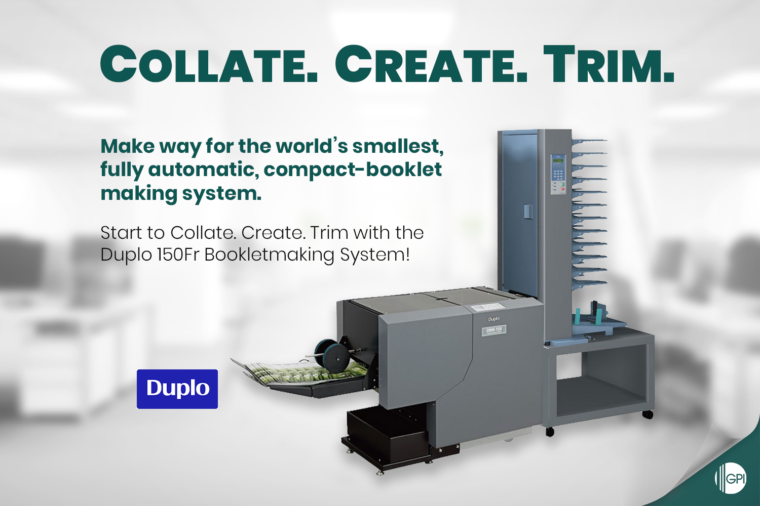 COLLATE. CREATE. TRIM. Make Way For The DUPLO 150Fr Bookletmaking System!