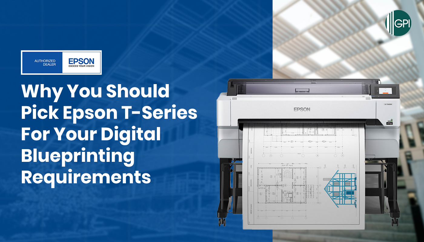 Why You Should Pick Epson T-Series for Your Digital Blueprinting Requirements
